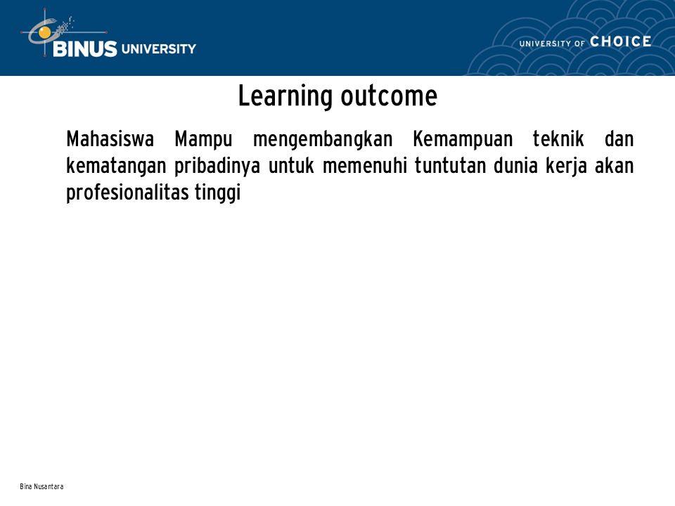 Bina Nusantara Learning outcome Mahasiswa Mampu mengembangkan Kemampuan teknik dan kematangan pribadinya untuk memenuhi tuntutan dunia kerja akan profesionalitas tinggi