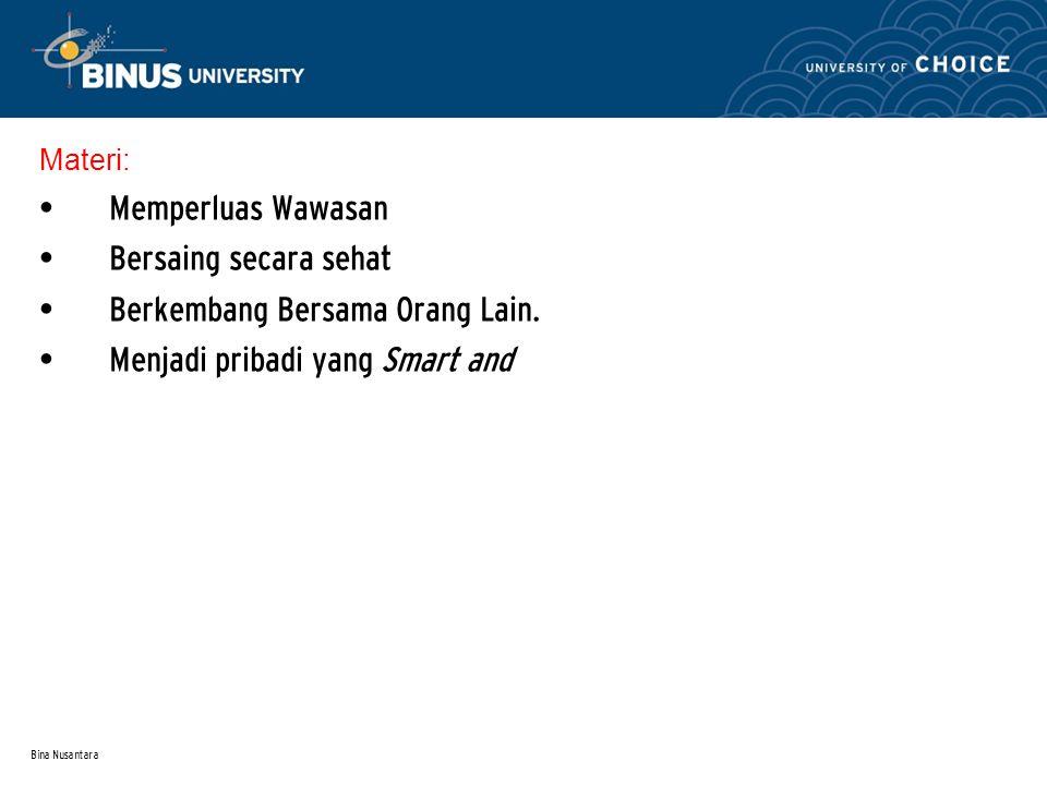 Bina Nusantara Materi: Memperluas Wawasan Bersaing secara sehat Berkembang Bersama Orang Lain.