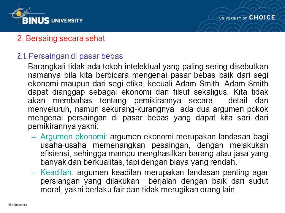 Bina Nusantara 2. Bersaing secara sehat 2.1. Persaingan di pasar bebas Barangkali tidak ada tokoh intelektual yang paling sering disebutkan namanya bi