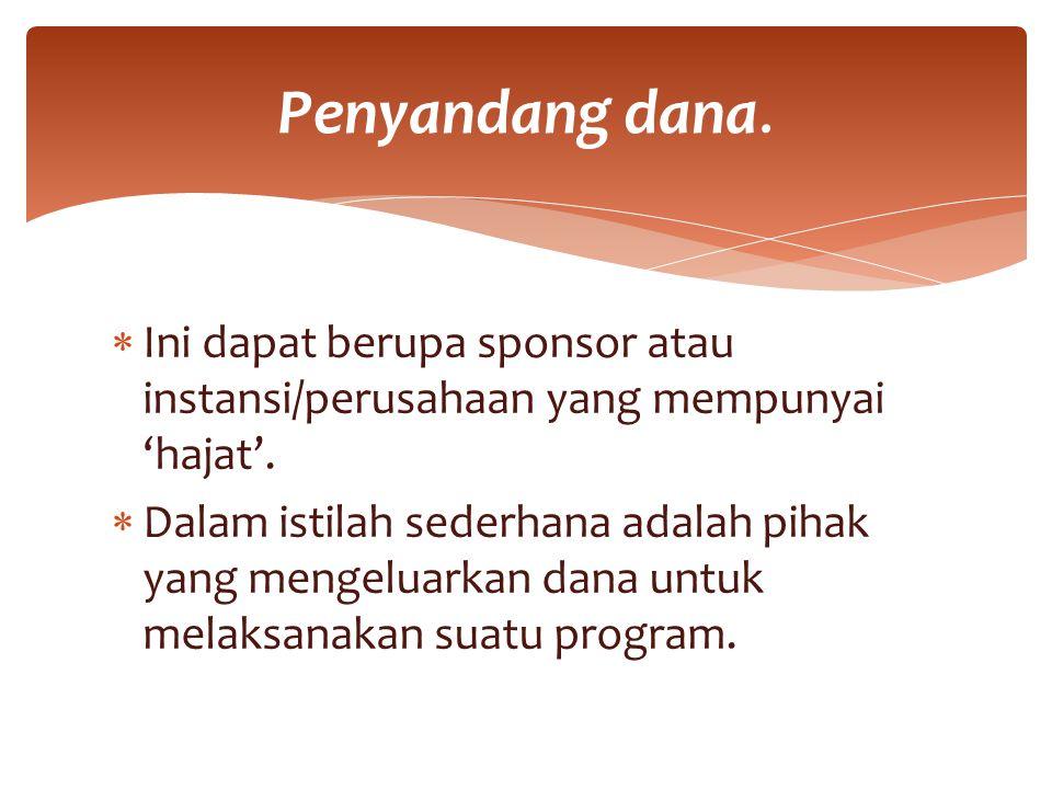  Ini dapat berupa sponsor atau instansi/perusahaan yang mempunyai 'hajat'.  Dalam istilah sederhana adalah pihak yang mengeluarkan dana untuk melaks