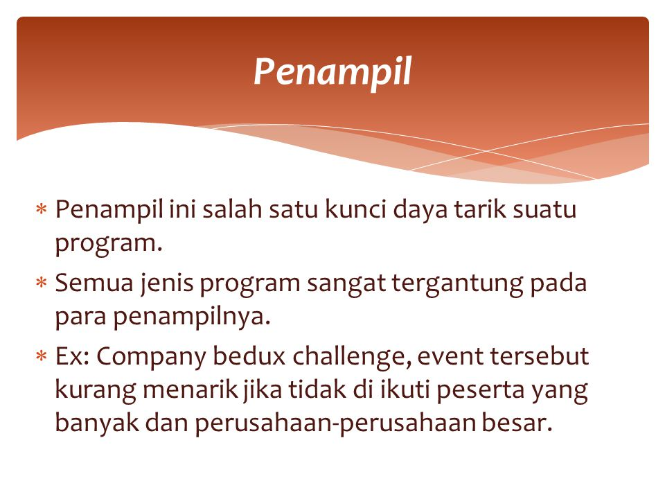  Penampil ini salah satu kunci daya tarik suatu program.  Semua jenis program sangat tergantung pada para penampilnya.  Ex: Company bedux challenge
