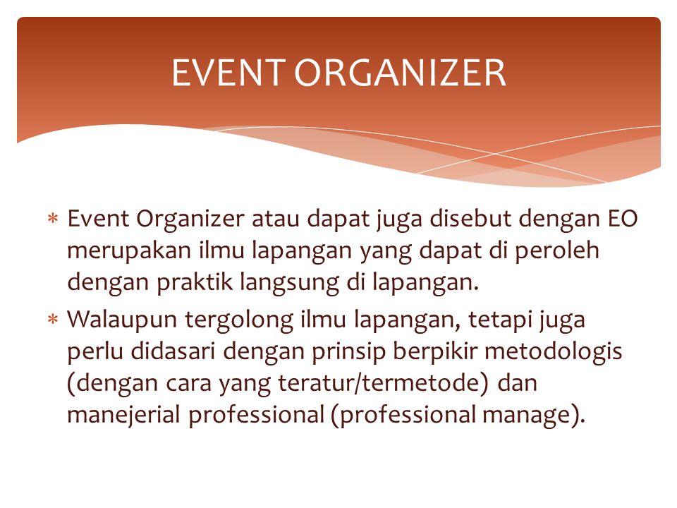  Event Organizer atau dapat juga disebut dengan EO merupakan ilmu lapangan yang dapat di peroleh dengan praktik langsung di lapangan.  Walaupun terg