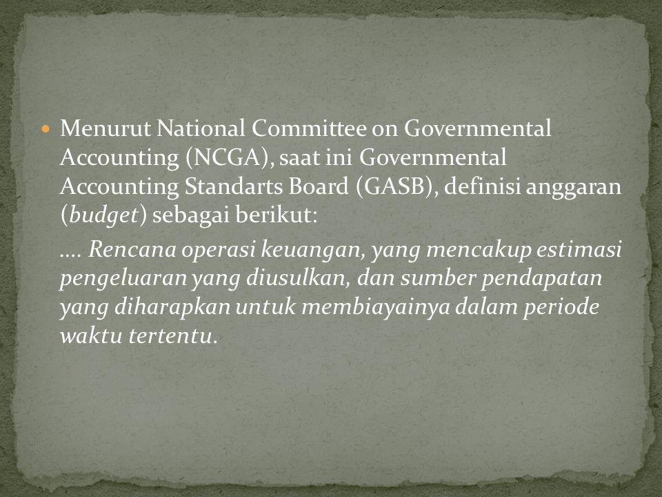 Menurut National Committee on Governmental Accounting (NCGA), saat ini Governmental Accounting Standarts Board (GASB), definisi anggaran (budget) seba