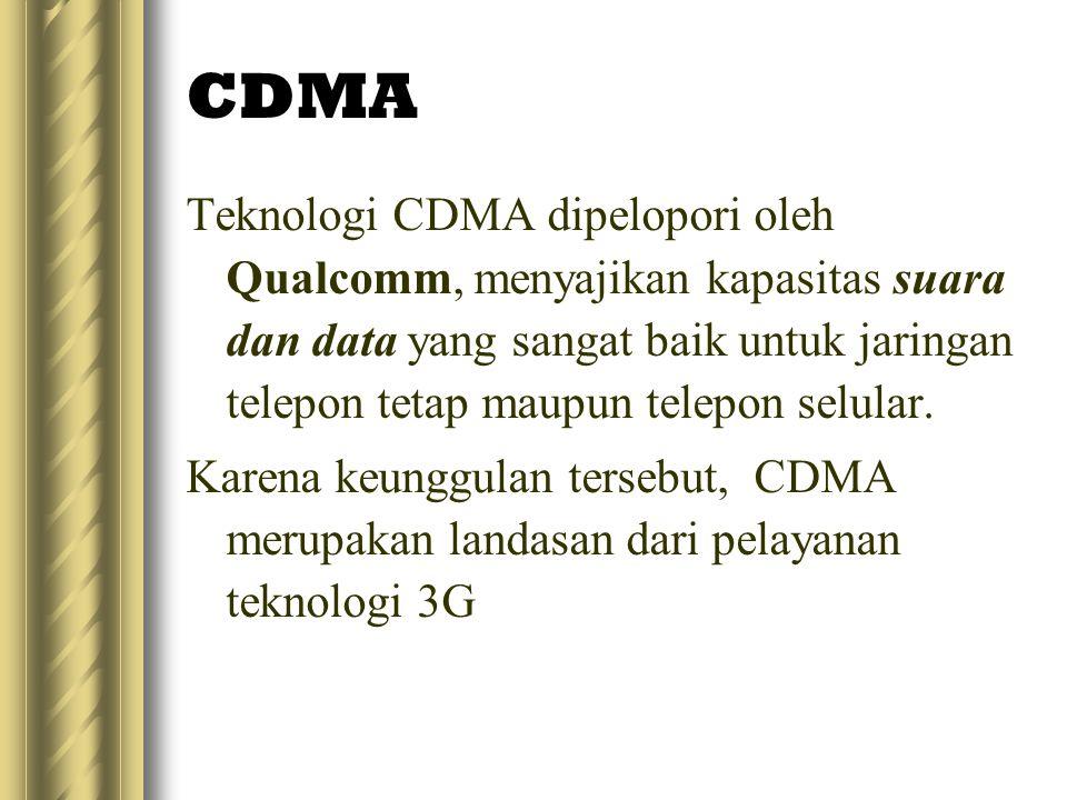 CDMA Teknologi CDMA dipelopori oleh Qualcomm, menyajikan kapasitas suara dan data yang sangat baik untuk jaringan telepon tetap maupun telepon selular