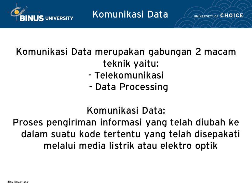 Bina Nusantara Komunikasi Data Komunikasi Data merupakan gabungan 2 macam teknik yaitu: - Telekomunikasi - Data Processing Komunikasi Data: Proses pen