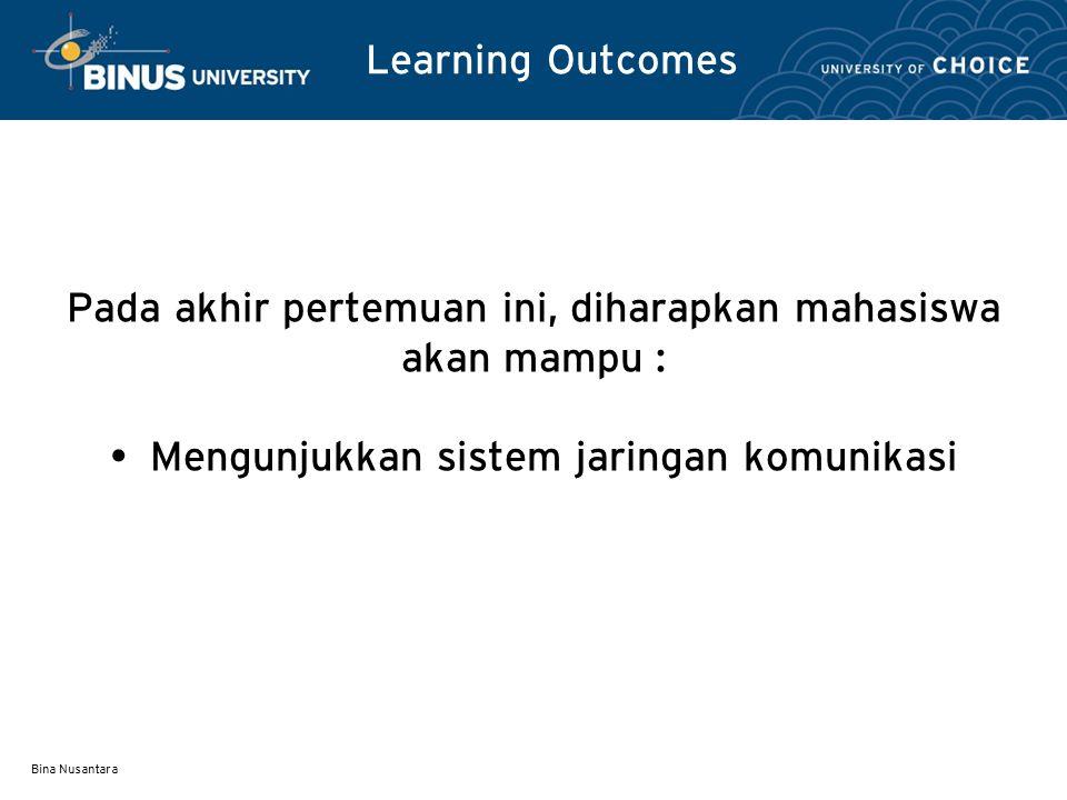 Bina Nusantara Learning Outcomes Pada akhir pertemuan ini, diharapkan mahasiswa akan mampu : Mengunjukkan sistem jaringan komunikasi