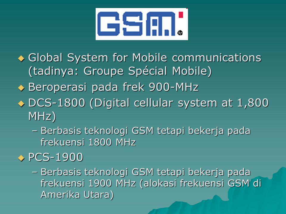  Global System for Mobile communications (tadinya: Groupe Spécial Mobile)  Beroperasi pada frek 900-MHz  DCS-1800 (Digital cellular system at 1,800