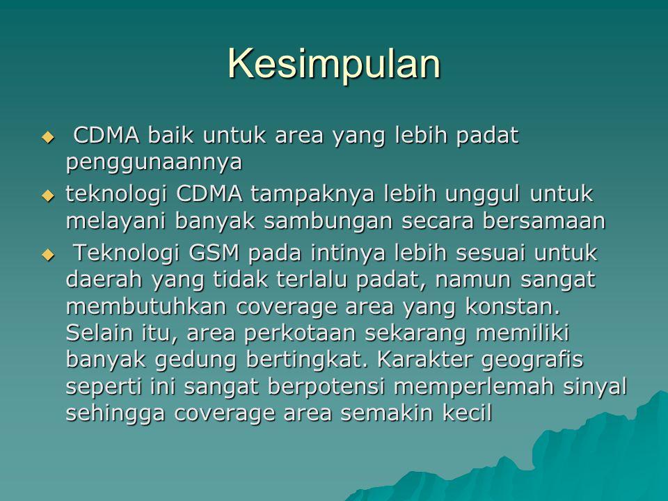 Kesimpulan  CDMA baik untuk area yang lebih padat penggunaannya  teknologi CDMA tampaknya lebih unggul untuk melayani banyak sambungan secara bersam