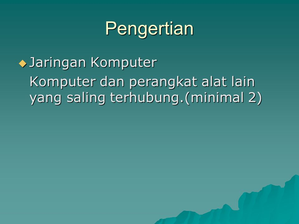 Pengertian JJJJaringan Komputer Komputer dan perangkat alat lain yang saling terhubung.(minimal 2)