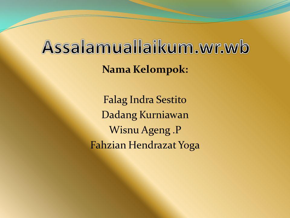 Nama Kelompok: Falag Indra Sestito Dadang Kurniawan Wisnu Ageng.P Fahzian Hendrazat Yoga