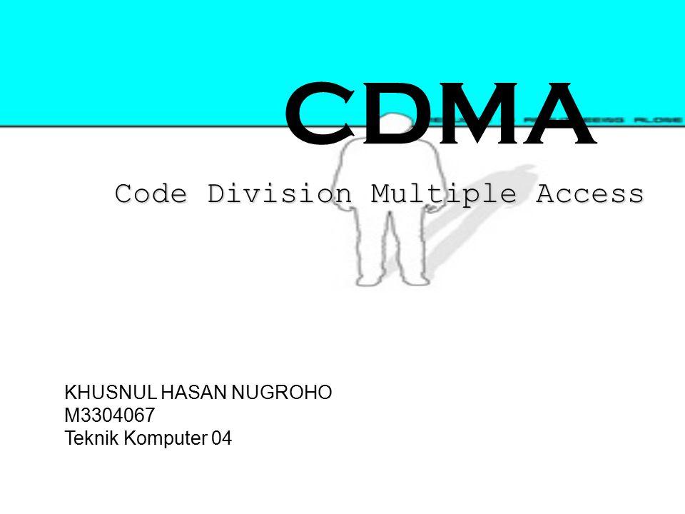 CDMA Code Division Multiple Access KHUSNUL HASAN NUGROHO M3304067 Teknik Komputer 04