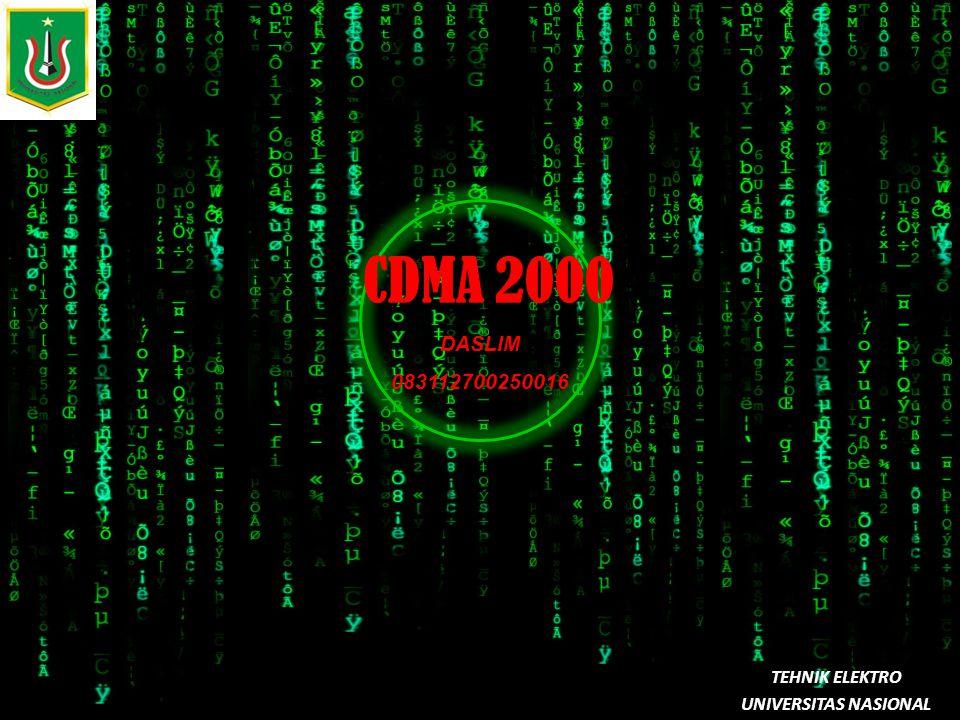 CDMA 2000 TEHNIK ELEKTRO UNIVERSITAS NASIONAL DASLIM 083112700250016