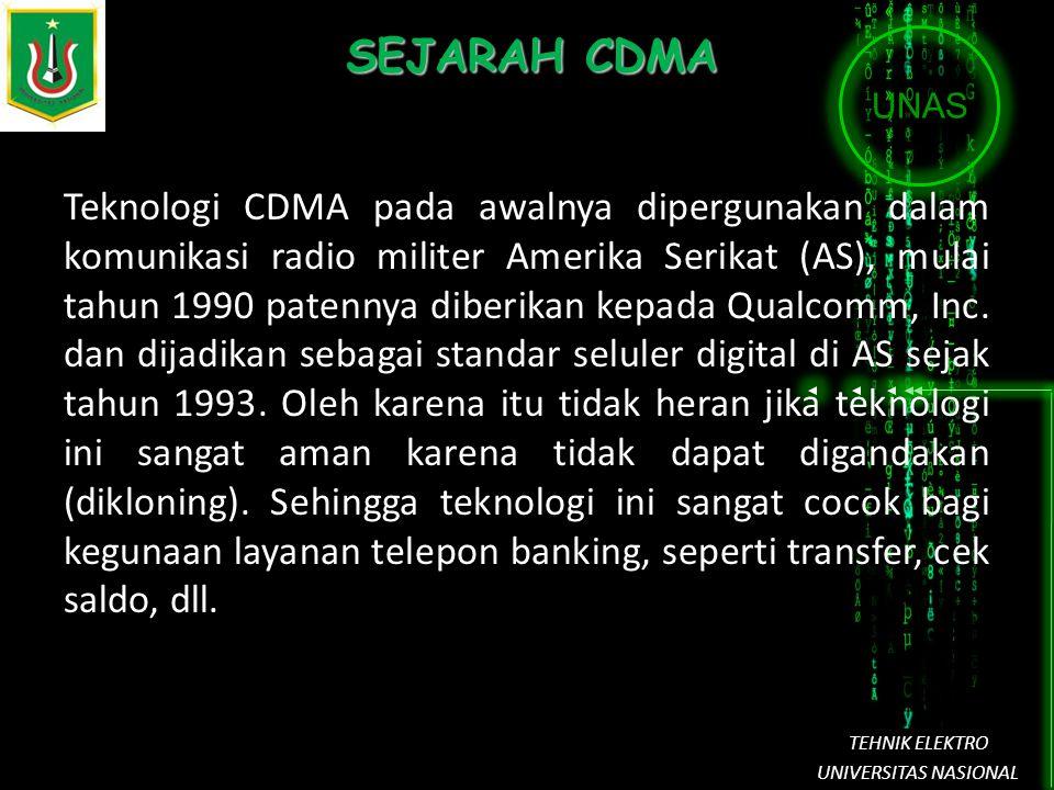 UNAS TEHNIK ELEKTRO UNIVERSITAS NASIONAL SEJARAH CDMA Teknologi CDMA pada awalnya dipergunakan dalam komunikasi radio militer Amerika Serikat (AS), mu