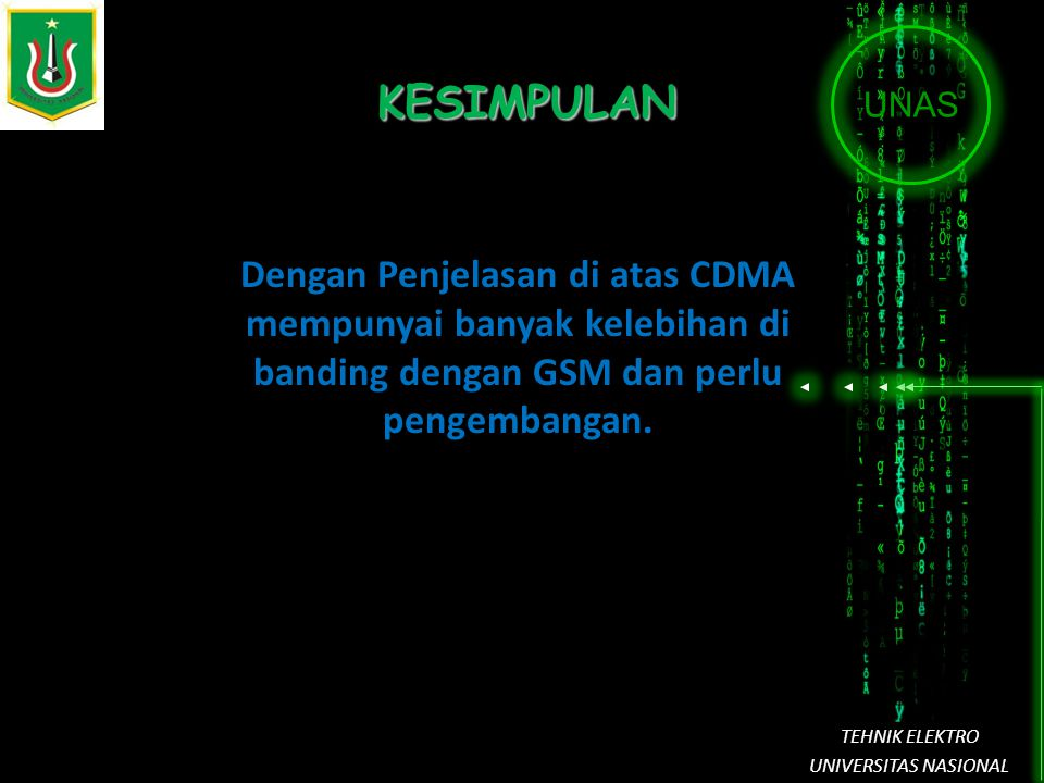 UNAS TEHNIK ELEKTRO UNIVERSITAS NASIONAL KESIMPULAN Dengan Penjelasan di atas CDMA mempunyai banyak kelebihan di banding dengan GSM dan perlu pengemba