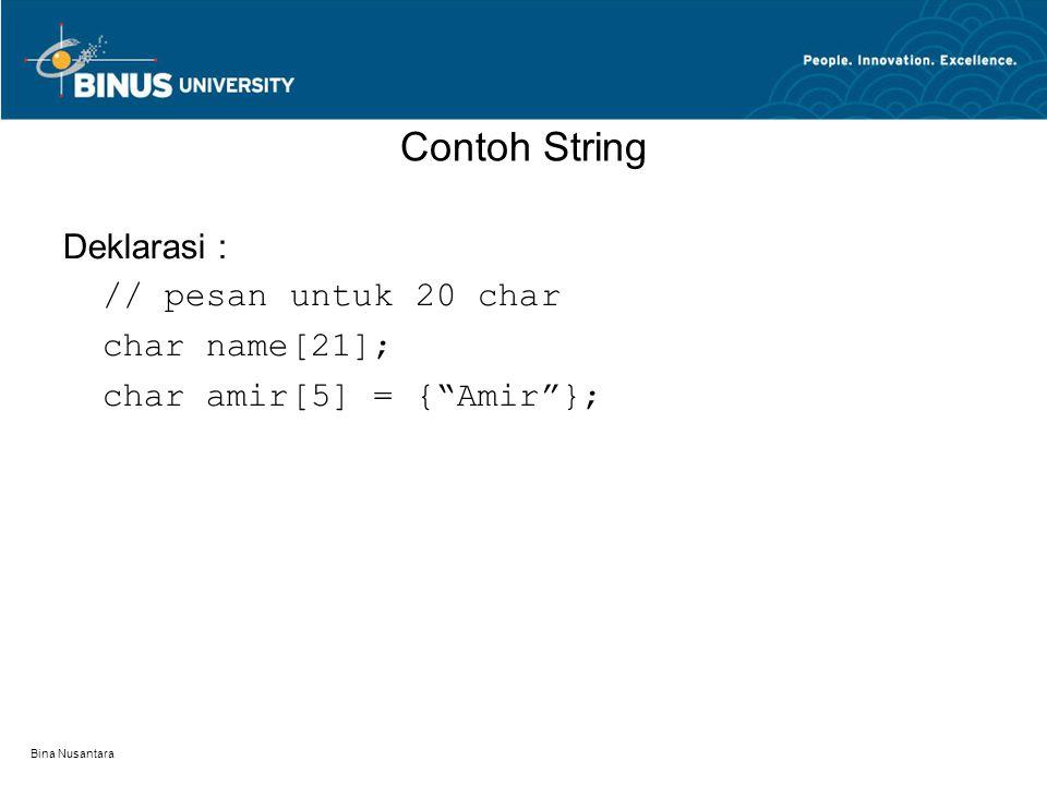 Bina Nusantara Contoh String Deklarasi : // pesan untuk 20 char char name[21]; char amir[5] = { Amir };