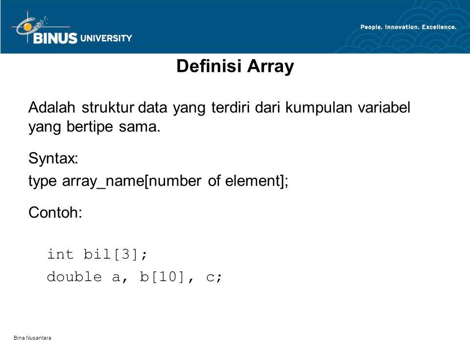 Bina Nusantara Definisi Array Adalah struktur data yang terdiri dari kumpulan variabel yang bertipe sama.