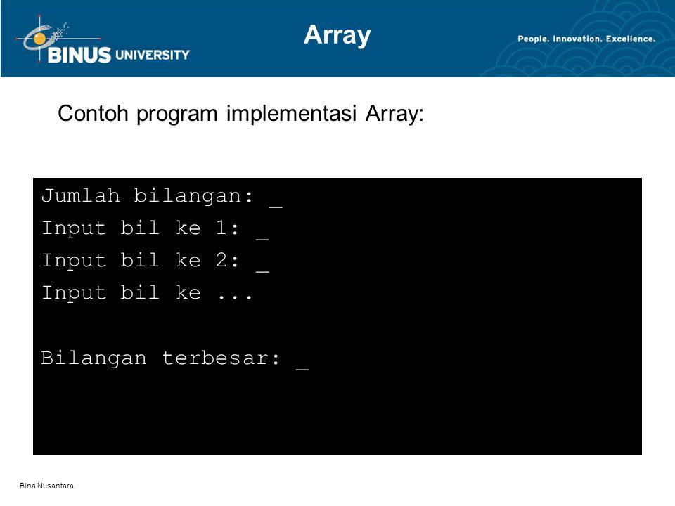 Bina Nusantara Array Contoh program implementasi Array: Jumlah bilangan: _ Input bil ke 1: _ Input bil ke 2: _ Input bil ke...