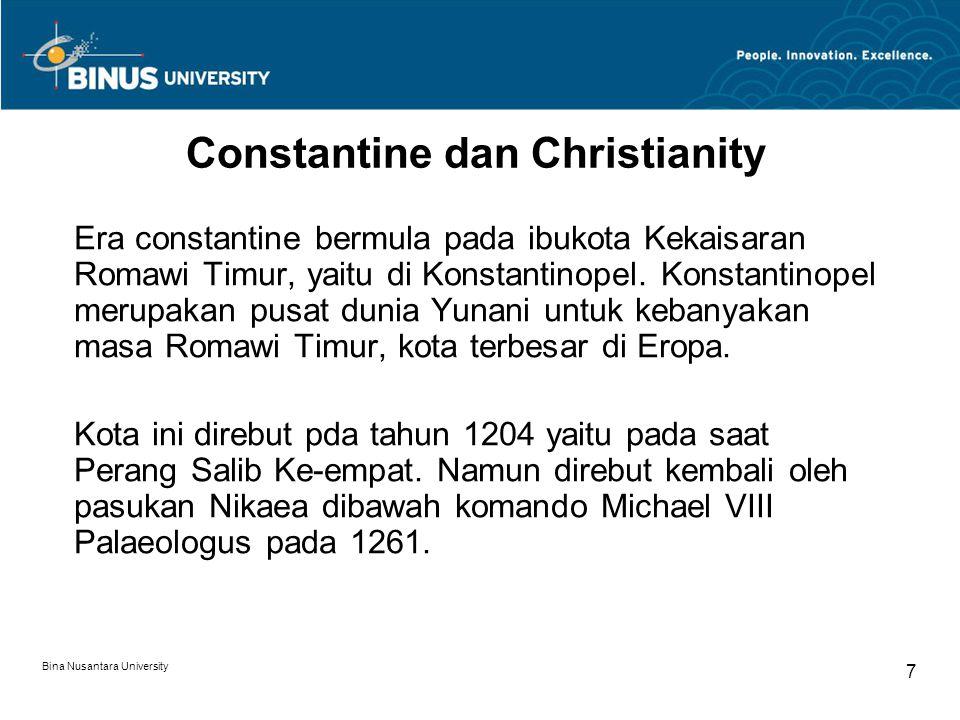 Bina Nusantara University 7 Constantine dan Christianity Era constantine bermula pada ibukota Kekaisaran Romawi Timur, yaitu di Konstantinopel. Konsta