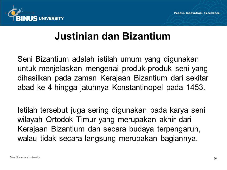 Bina Nusantara University 9 Justinian dan Bizantium Seni Bizantium adalah istilah umum yang digunakan untuk menjelaskan mengenai produk-produk seni ya