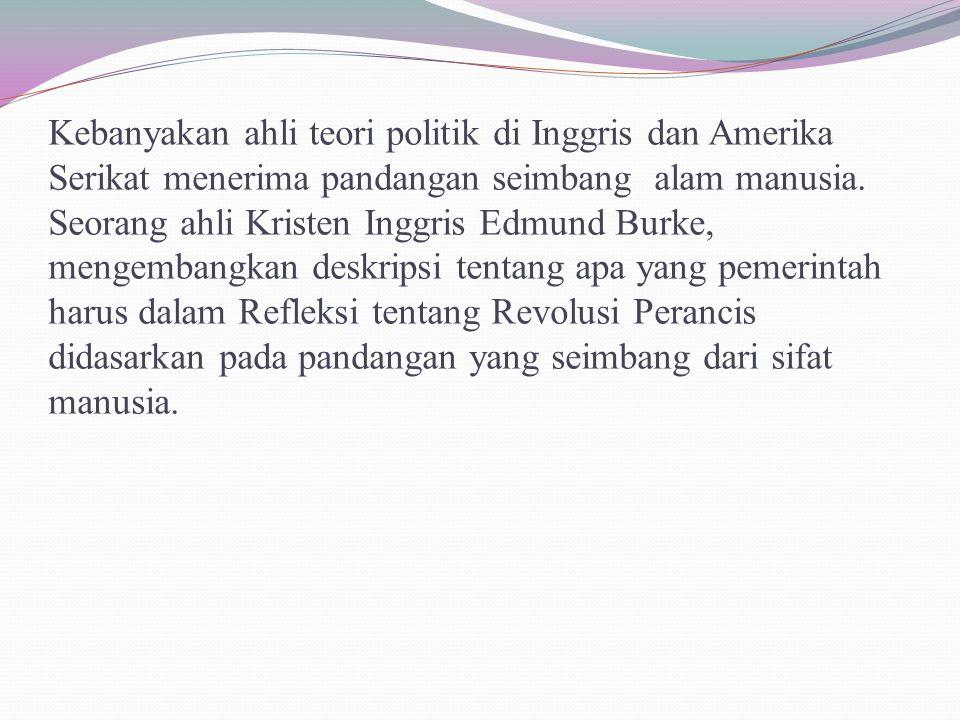 Kebanyakan ahli teori politik di Inggris dan Amerika Serikat menerima pandangan seimbang alam manusia. Seorang ahli Kristen Inggris Edmund Burke, meng