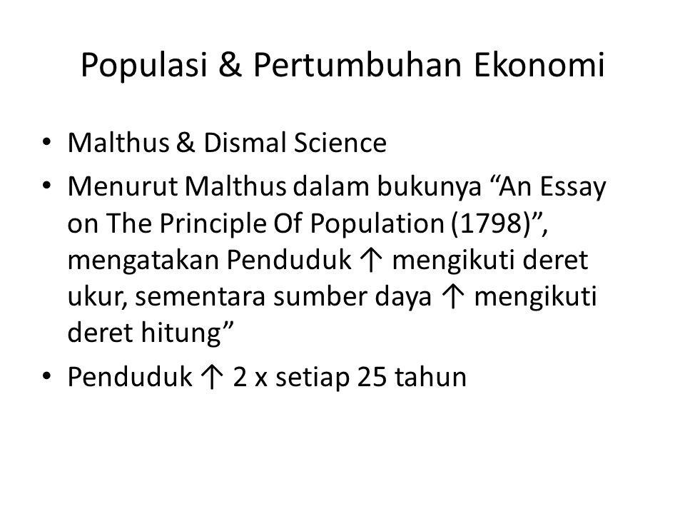"""Populasi & Pertumbuhan Ekonomi Malthus & Dismal Science Menurut Malthus dalam bukunya """"An Essay on The Principle Of Population (1798)"""", mengatakan Pen"""