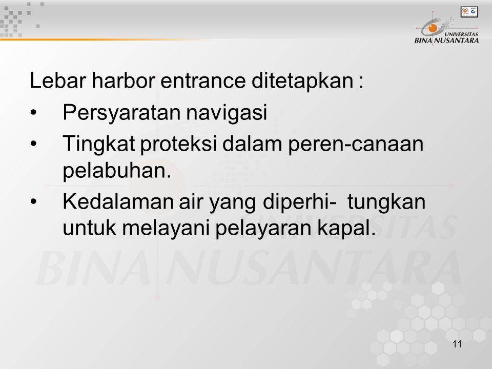 11 Lebar harbor entrance ditetapkan : Persyaratan navigasi Tingkat proteksi dalam peren-canaan pelabuhan.