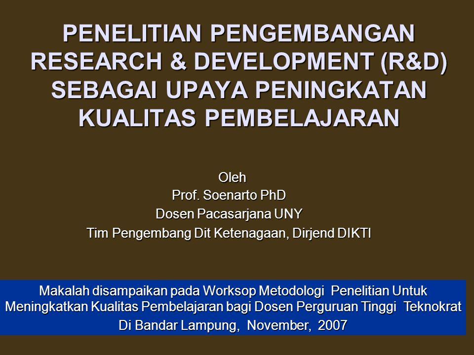 PENELITIAN PENGEMBANGAN RESEARCH & DEVELOPMENT (R&D) SEBAGAI UPAYA PENINGKATAN KUALITAS PEMBELAJARAN Oleh Oleh Prof.