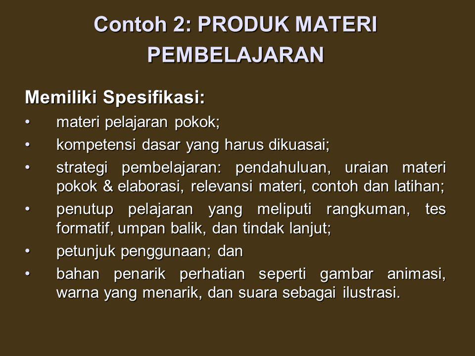 Contoh 1: PRODUK TRAINING KIT Memiliki Spesifikasi: Nama mata pelajaran;Nama mata pelajaran; Standar kompetensi yang akan dicapai;Standar kompetensi y