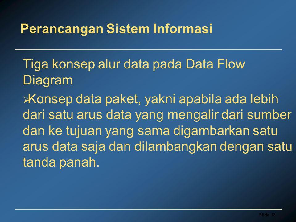 Slide 13 Perancangan Sistem Informasi Tiga konsep alur data pada Data Flow Diagram  Konsep data paket, yakni apabila ada lebih dari satu arus data ya
