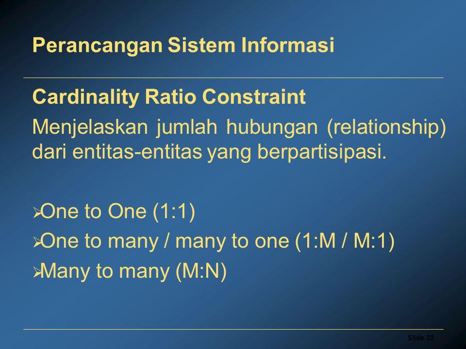 Slide 32 Perancangan Sistem Informasi Cardinality Ratio Constraint Menjelaskan jumlah hubungan (relationship) dari entitas-entitas yang berpartisipasi