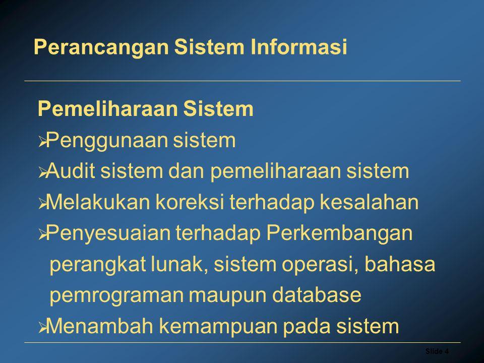 Slide 4 Perancangan Sistem Informasi Pemeliharaan Sistem  Penggunaan sistem  Audit sistem dan pemeliharaan sistem  Melakukan koreksi terhadap kesal