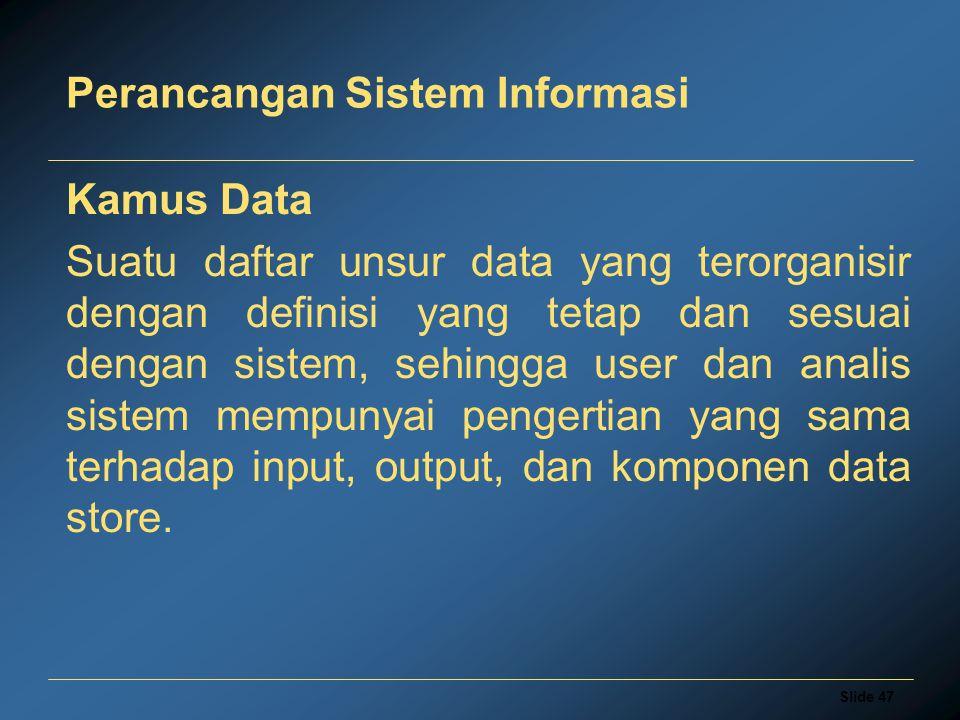 Slide 47 Perancangan Sistem Informasi Kamus Data Suatu daftar unsur data yang terorganisir dengan definisi yang tetap dan sesuai dengan sistem, sehing