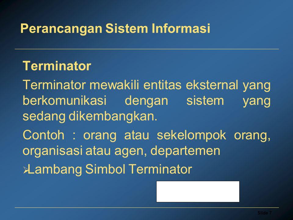 Slide 8 Perancangan Sistem Informasi  Alur data yang menghubungkan terminator dengan berbagai proses sistem menunjukkan hubungan antara sistem dengan dunia luar.