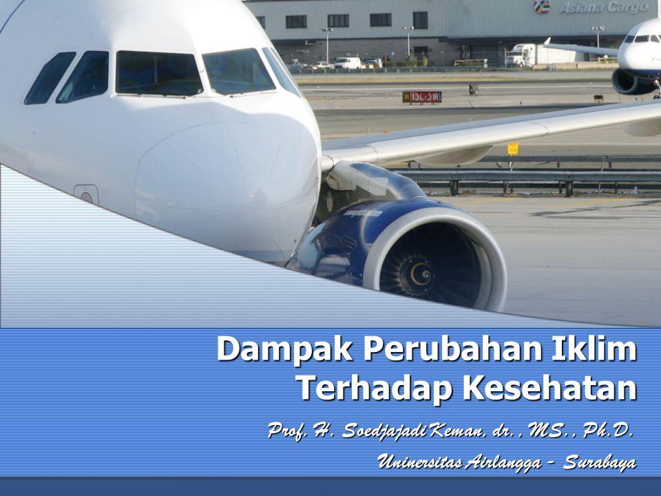 Dampak Perubahan Iklim Terhadap Kesehatan Prof. H. Soedjajadi Keman, dr., MS., Ph.D. Uninersitas Airlangga - Surabaya