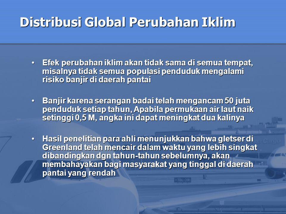 Distribusi Global Perubahan Iklim Efek perubahan iklim akan tidak sama di semua tempat, misalnya tidak semua populasi penduduk mengalami risiko banjir