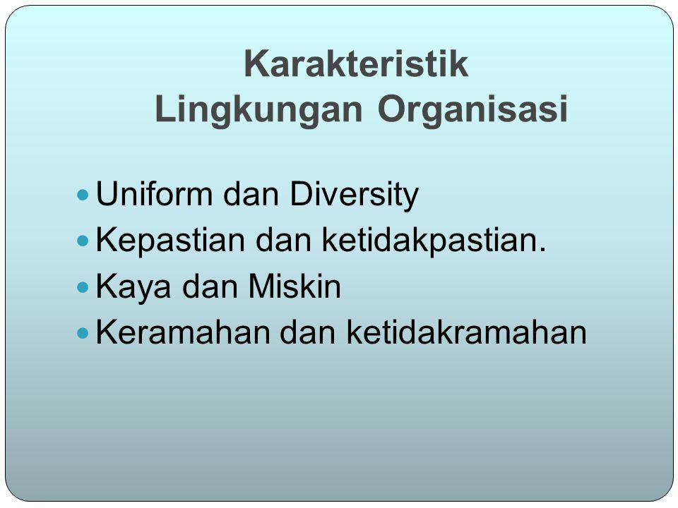 Karakteristik Lingkungan Organisasi Uniform dan Diversity Kepastian dan ketidakpastian.
