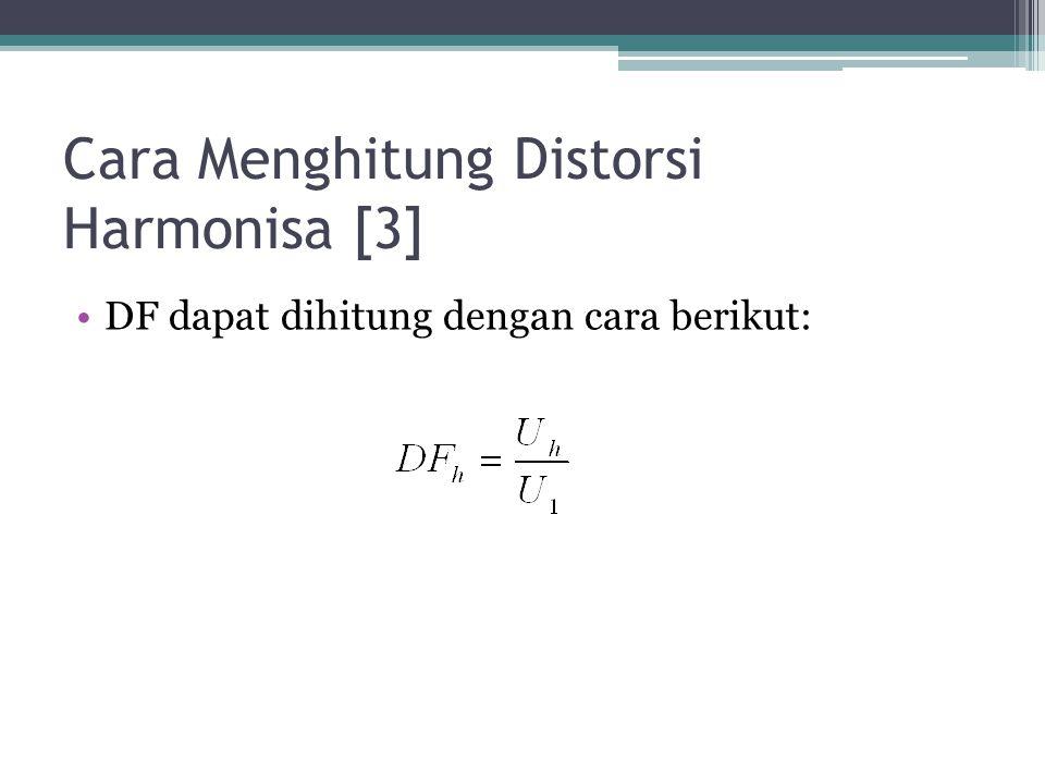 Cara Menghitung Distorsi Harmonisa [3] DF dapat dihitung dengan cara berikut: