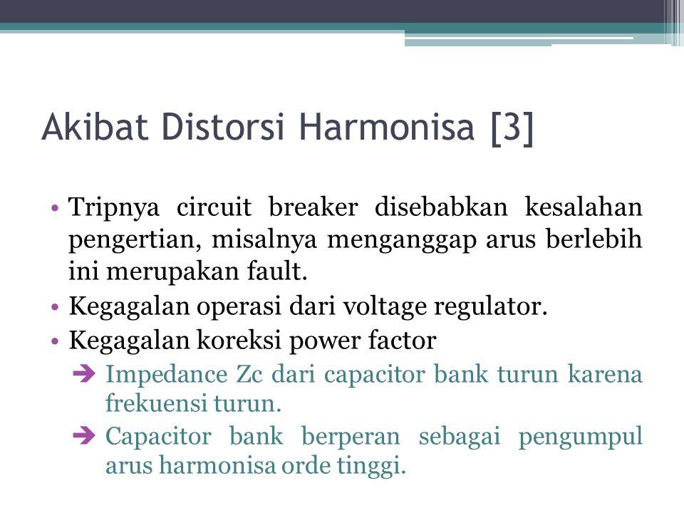 Akibat Distorsi Harmonisa [3] Tripnya circuit breaker disebabkan kesalahan pengertian, misalnya menganggap arus berlebih ini merupakan fault. Kegagala