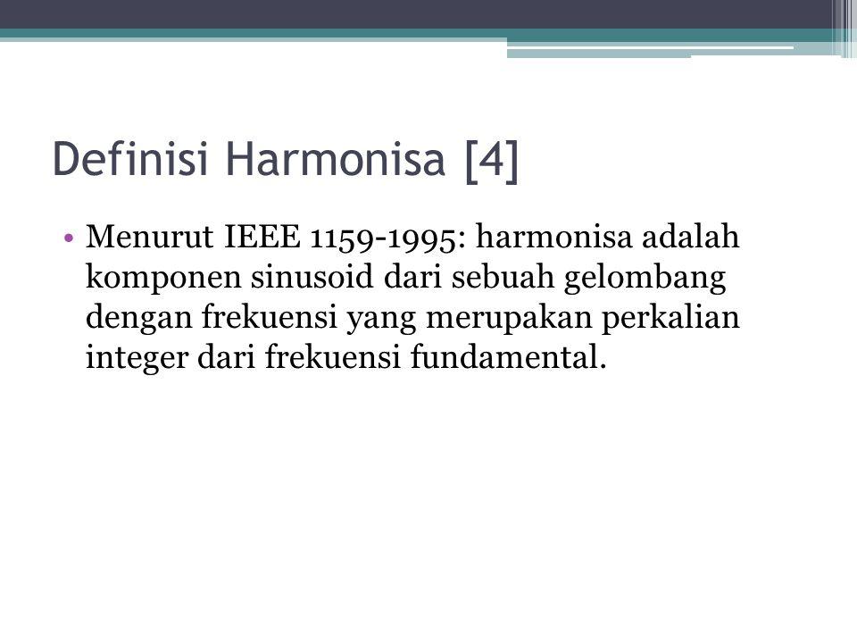 Definisi Harmonisa [4] Menurut IEEE 1159-1995: harmonisa adalah komponen sinusoid dari sebuah gelombang dengan frekuensi yang merupakan perkalian inte