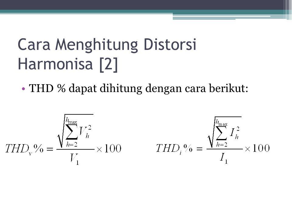 Cara Menghitung Distorsi Harmonisa [2] THD % dapat dihitung dengan cara berikut: