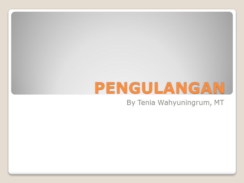 PENGULANGAN By Tenia Wahyuningrum, MT