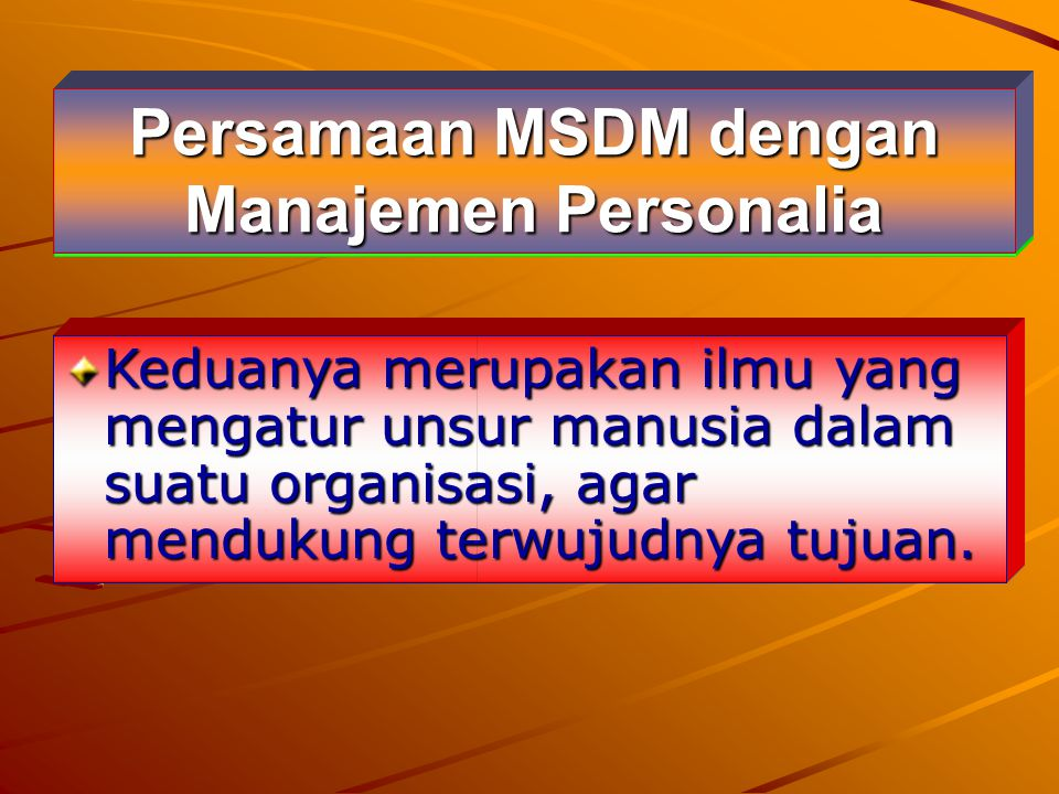 Pentingnya MSDM Men atau manusia merupakan Men atau manusia merupakan salah satu dari unsur manajemen salah satu dari unsur manajemen Manusia itu unik