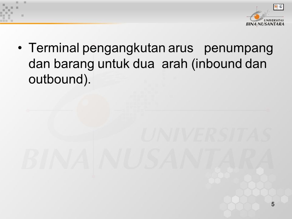 5 Terminal pengangkutan arus penumpang dan barang untuk dua arah (inbound dan outbound).