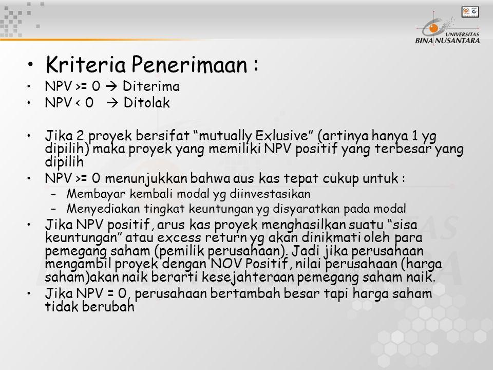 """Kriteria Penerimaan : NPV >= 0  Diterima NPV < 0  Ditolak Jika 2 proyek bersifat """"mutually Exlusive"""" (artinya hanya 1 yg dipilih) maka proyek yang m"""