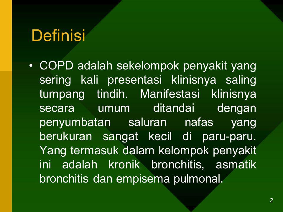 Definisi COPD adalah sekelompok penyakit yang sering kali presentasi klinisnya saling tumpang tindih. Manifestasi klinisnya secara umum ditandai denga