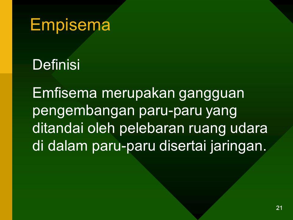 Empisema Definisi Emfisema merupakan gangguan pengembangan paru-paru yang ditandai oleh pelebaran ruang udara di dalam paru-paru disertai jaringan. 21