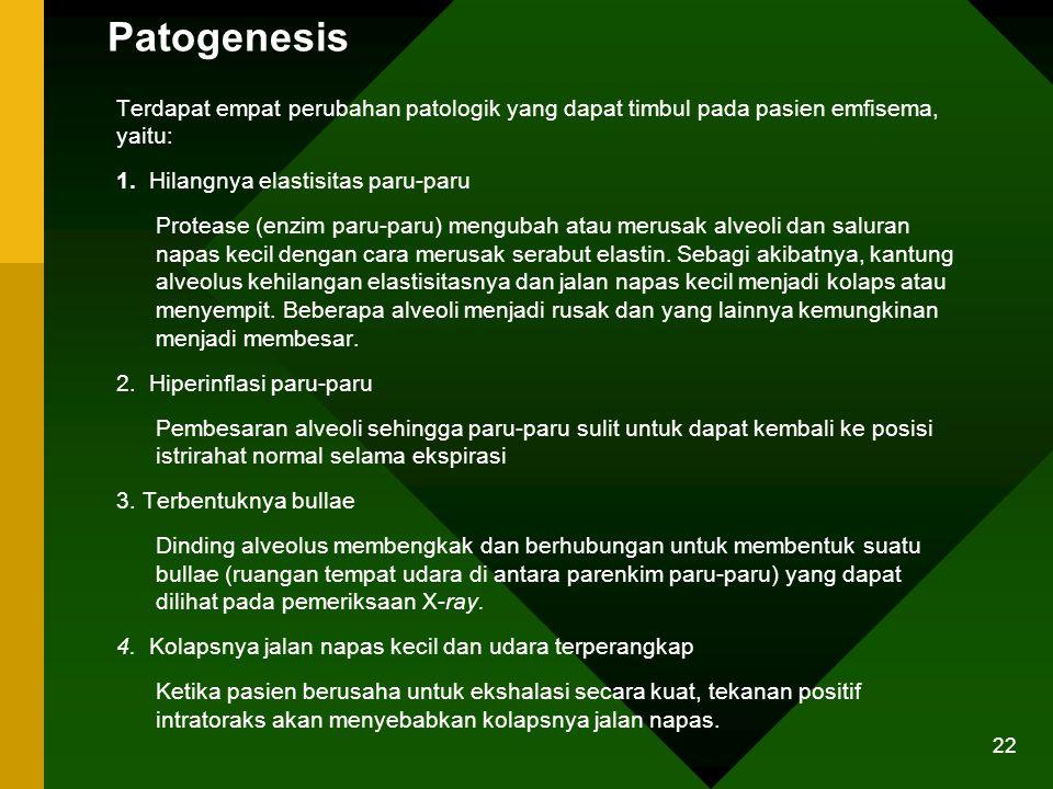 Patogenesis Terdapat empat perubahan patologik yang dapat timbul pada pasien emfisema, yaitu: 1. Hilangnya elastisitas paru-paru Protease (enzim paru-