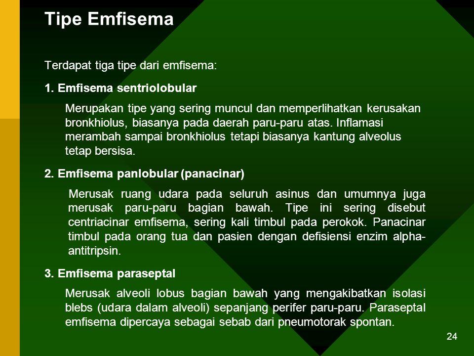 Tipe Emfisema Terdapat tiga tipe dari emfisema: 1. Emfisema sentriolobular Merupakan tipe yang sering muncul dan memperlihatkan kerusakan bronkhiolus,