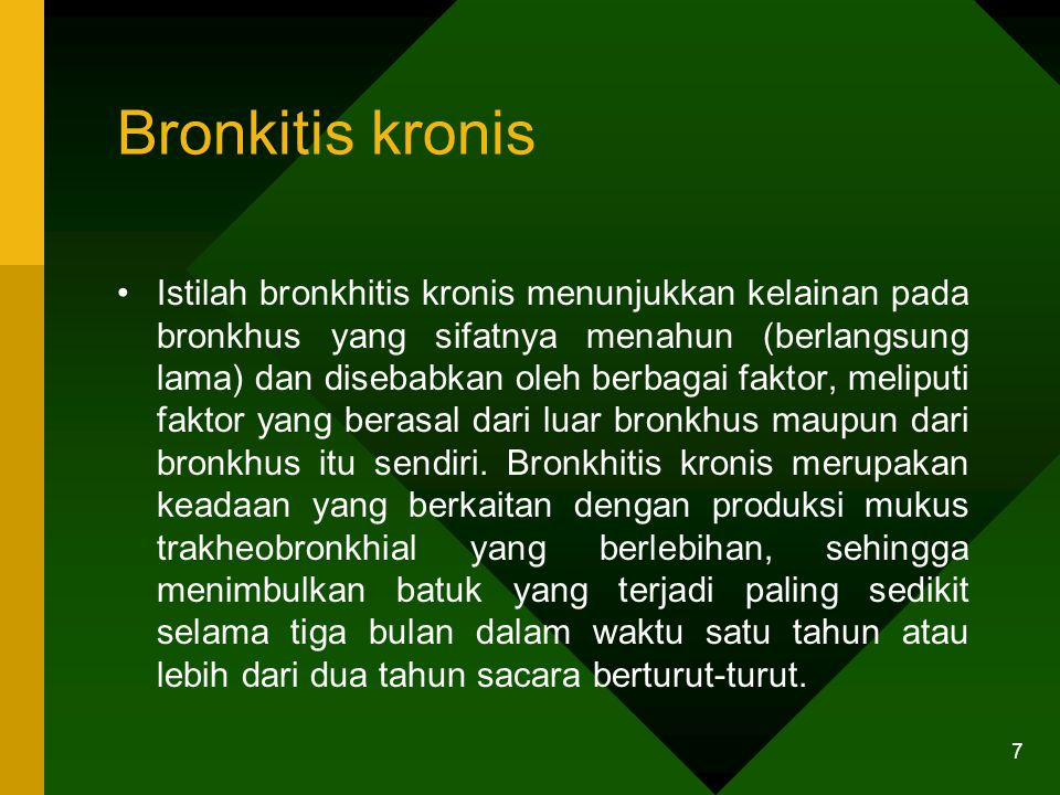 Bronkitis kronis Istilah bronkhitis kronis menunjukkan kelainan pada bronkhus yang sifatnya menahun (berlangsung lama) dan disebabkan oleh berbagai fa