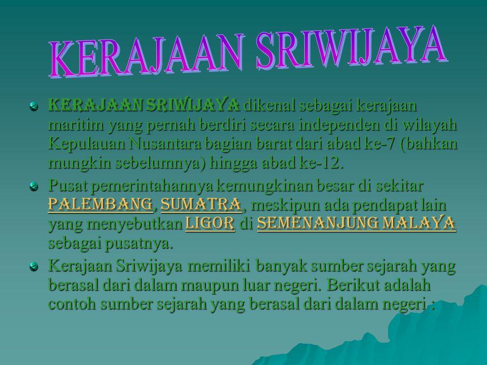 Kerajaan Sriwijaya dikenal sebagai kerajaan maritim yang pernah berdiri secara independen di wilayah Kepulauan Nusantara bagian barat dari abad ke-7 (bahkan mungkin sebelumnya) hingga abad ke-12.